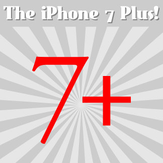 The iPhone 7 Plus!