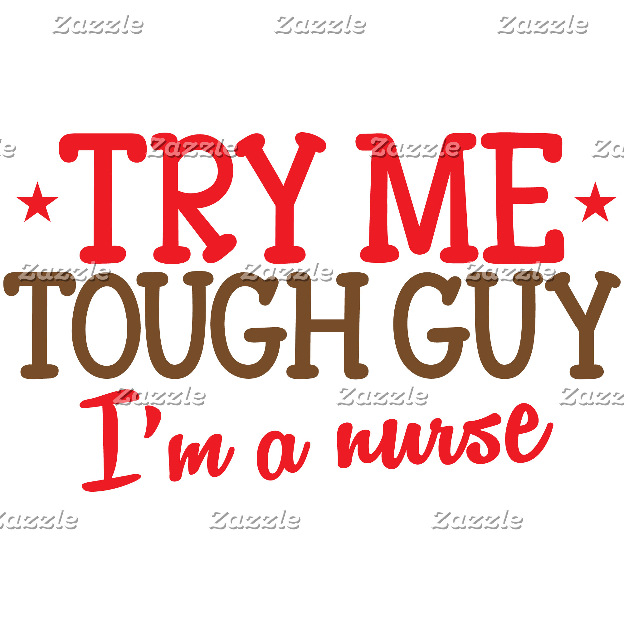 try me tough guy, I'm a nurse