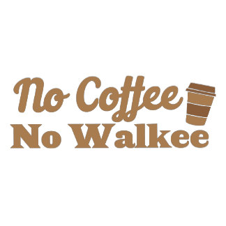 no coffee no walkee