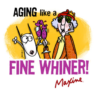 Maxine | Aging like a Fine Whiner!