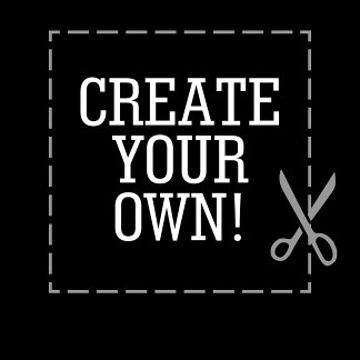 Create Your Own
