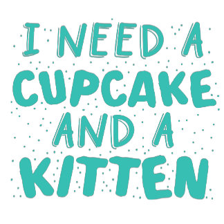 i need a cupcake and a kitten