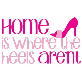 Home is where the heels arent