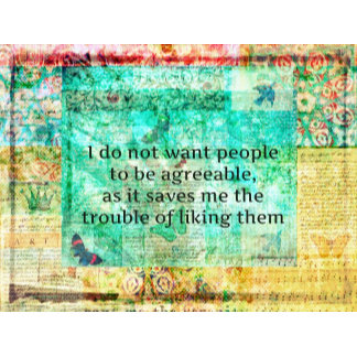 """""""I do not want people to be agreeable........."""