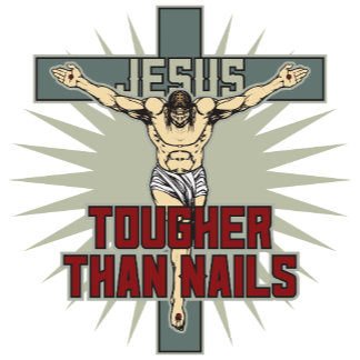 Jesus is Tougher Than Nails