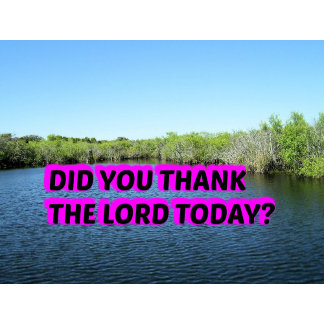 Did You Thank The Lord Today?