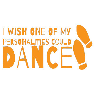 I wish one of my Personalities could dance!