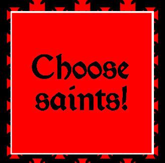 """""""Choose saints!"""""""
