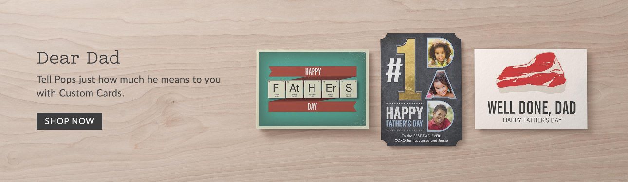 Dear Dad - Tell Pops just how much he means to you with Custom Cards.