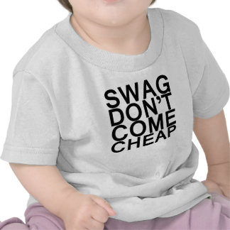 swag don't come cheap t shirts