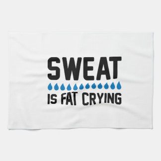 Sweat Is Fat Crying Kitchen Towel
