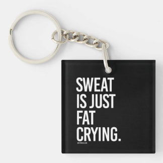 Sweat is just fat crying -   - Gym Humor -.png Single-Sided Square Acrylic Keychain