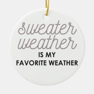 Sweater Weather is my Favorite Weather Ceramic Ornament
