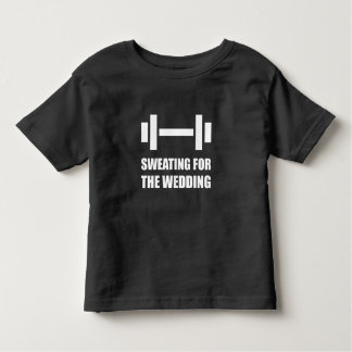 Sweating For The Wedding Toddler T-shirt