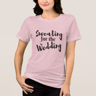 Sweating for the Wedding Workout Pink Tshirt