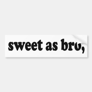sweet as bro, funny Kiwi (New Zealand) saying Bumper Sticker