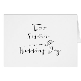 Sweet Calligraphy To My Sister on My Wedding Day Card