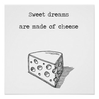 Sweet Dreams Are Made Of Cheese Cheese Poster