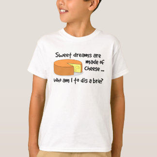 Sweet Dreams are Made of Cheese T-Shirt