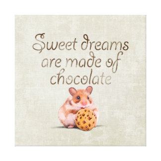 Sweet dreams are made of chocolate stretched canvas prints