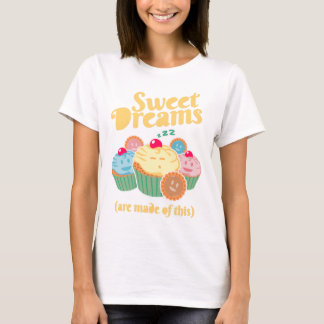 Sweet dreams are made of... cupcakes and cookies T-Shirt