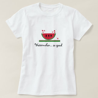 Sweet Watermelon so Good T-Shirt