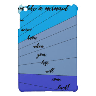 swim like a mermaid you never know when your legs case for the iPad mini