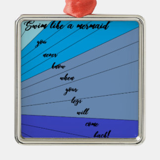 swim like a mermaid you never know when your legs metal ornament