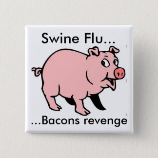 Swine Flu..., ...Bacons revenge 2 Inch Square Button