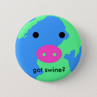 SWINE FLU, got swine? 2 Inch Round Button