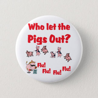 Swine Flu - Who let the PIGS OUT?  Flu Flu Flu Flu 2 Inch Round Button