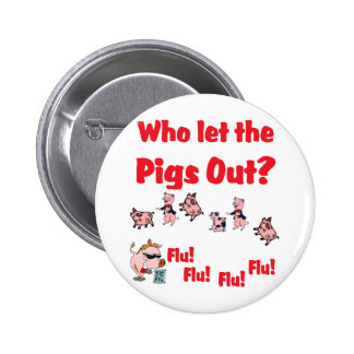 Swine Flu - Who let the PIGS OUT?  Flu Flu Flu Flu 2 Inch Round Button