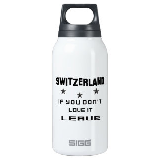 Switzerland If you don't love it, Leave Insulated Water Bottle