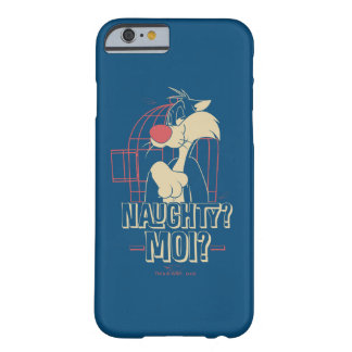 SYLVESTER™- Naughty? Moi? Barely There iPhone 6 Case