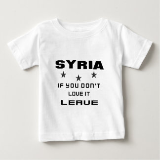 Syria If you don't love it, Leave Baby T-Shirt