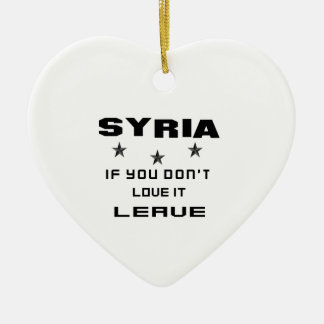 Syria If you don't love it, Leave Ceramic Heart Ornament