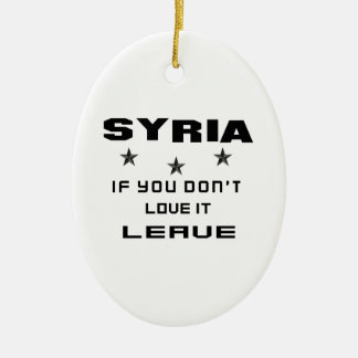 Syria If you don't love it, Leave Ceramic Oval Ornament