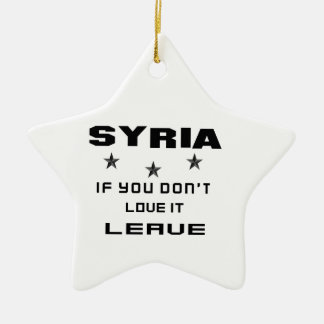 Syria If you don't love it, Leave Ceramic Star Ornament