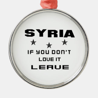 Syria If you don't love it, Leave Silver-Colored Round Ornament