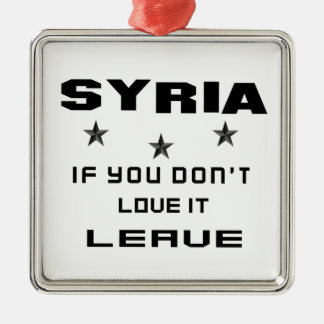 Syria If you don't love it, Leave Silver-Colored Square Ornament