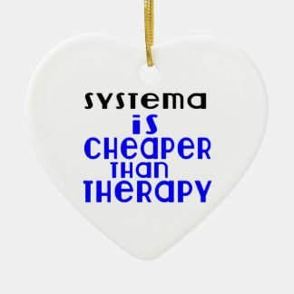 Systema Is Cheaper  Than Therapy Ceramic Ornament