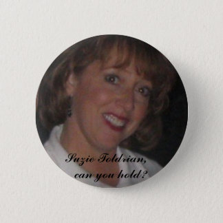 Szhd, Suzie Toldrian,   can you hold? 2 Inch Round Button