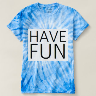 T-Dye Have Fun Shirt