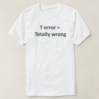 T error - carcasses wrong carcasses it can ask T-Shirt