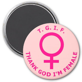 T. G. I. F. Thank God I'm Female 3 Inch Round Magnet