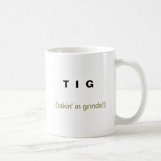 T  I  G , (takin' in grinds!) Coffee Mug