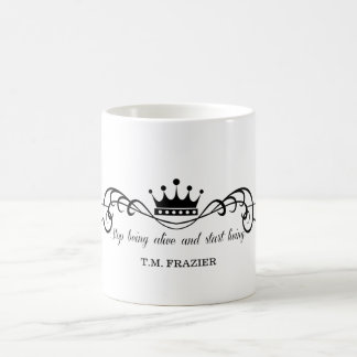 T.M. Frazier - Stop being alive and start living. Coffee Mug