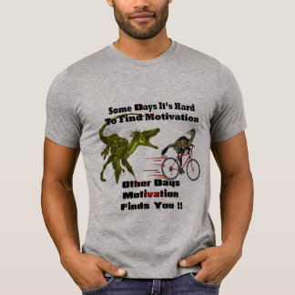 t-rex dinasaurs funny motivation Tyrannosaurus Rex T-Shirt
