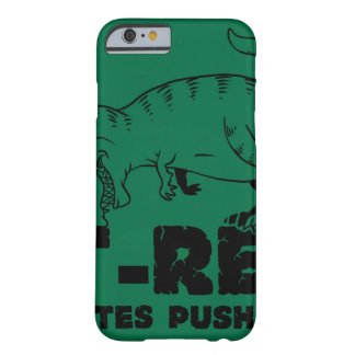 t rex hates push-ups barely there iPhone 6 case
