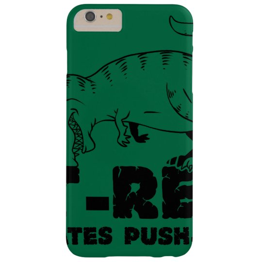 t rex hates push-ups barely there iPhone 6 plus case